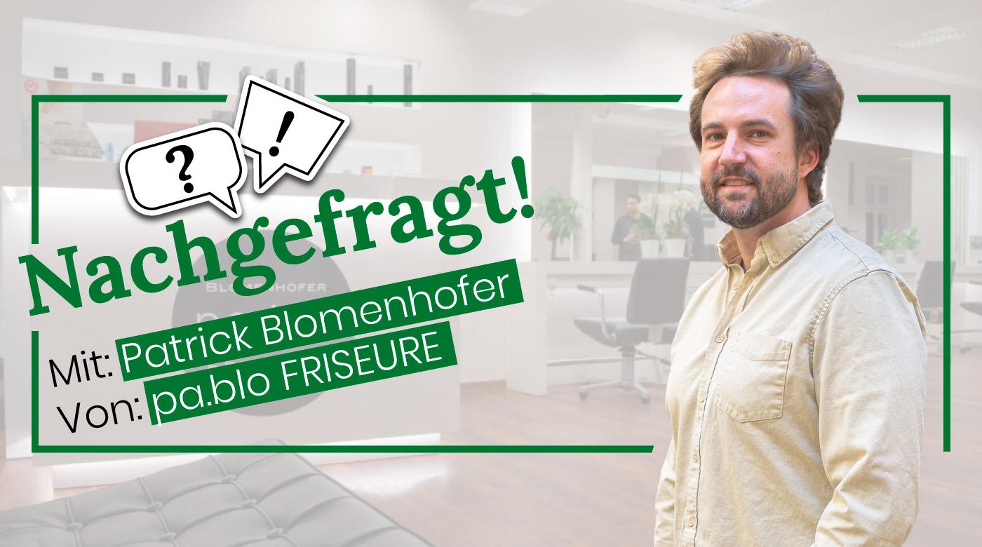 Nachgefragt-mit-Patrick-Blomenhofer-von-pablo-Friseure