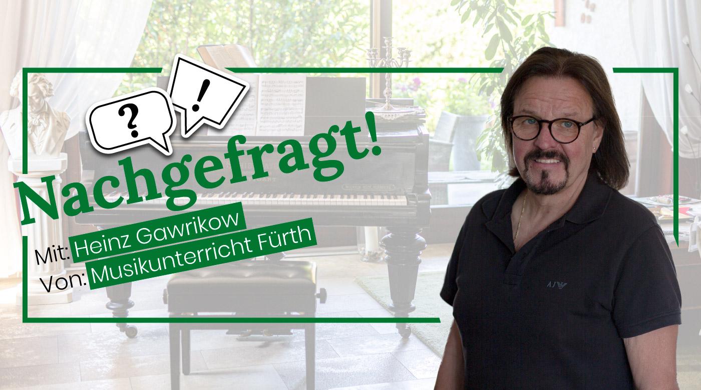 Nachgefragt-mit-Heinz-Gawrikow-von-Musikunterricht-Fuerht