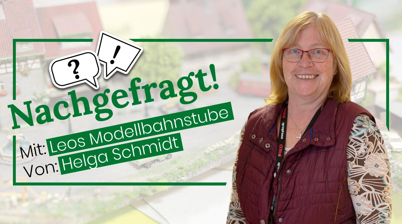 Nachgefragt-mit-Helga-Schmidt-von-Leos-Modellbahnstube