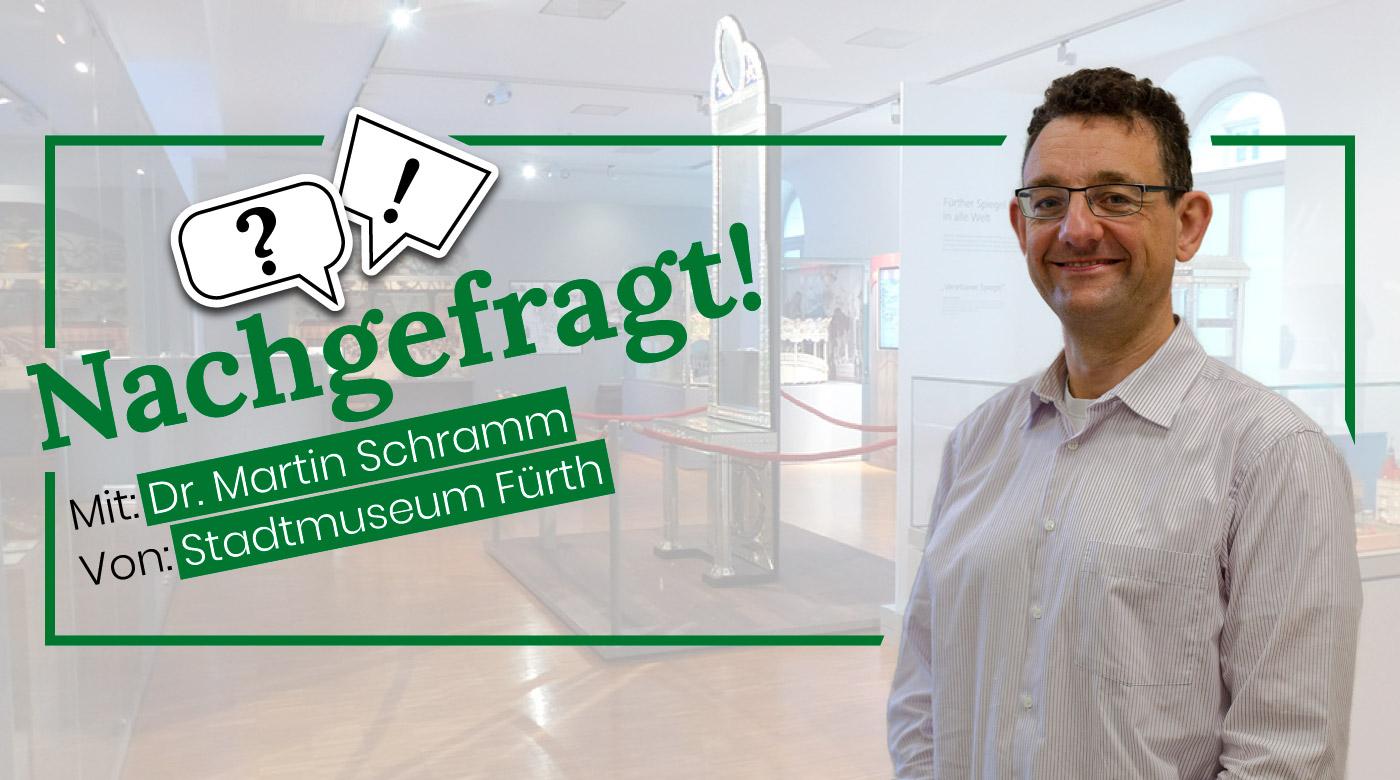 Nachgefragt-mit-Dr-Martin-Schramm-vom-Stadtmuseum-Fürth